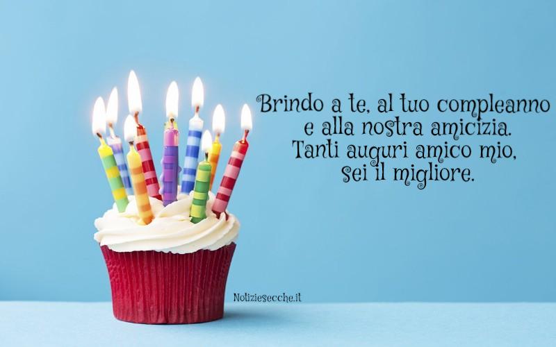 Buon Compleanno Caro Amico Frasi Di Auguri Per Amici
